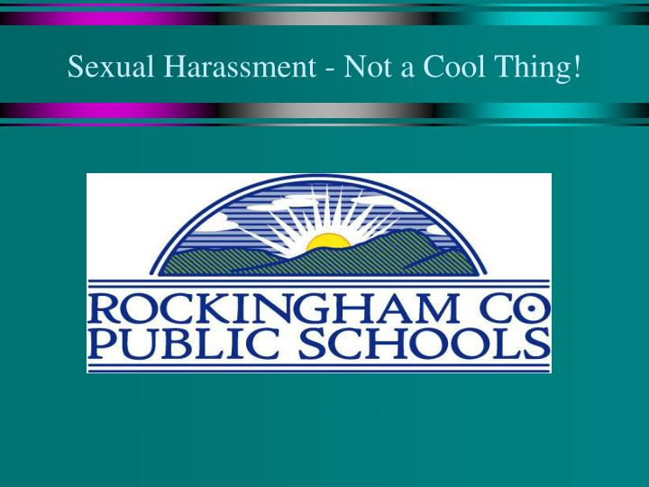 Sexual harassment not a cool thing