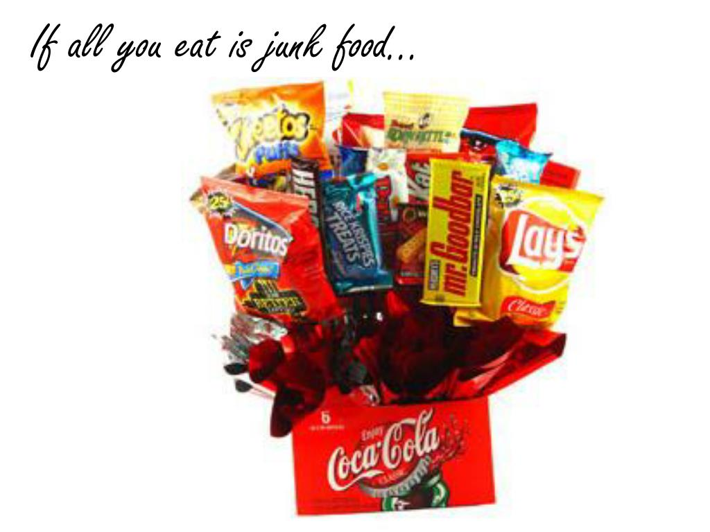 If all you eat is junk food…