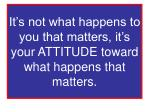 it s not what happens to you that matters it s your attitude toward what happens that matters