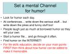 set a mental channel for humor