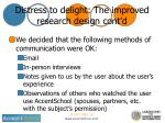 distress to delight the improved research design cont d