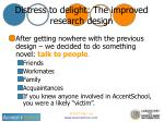 distress to delight the improved research design