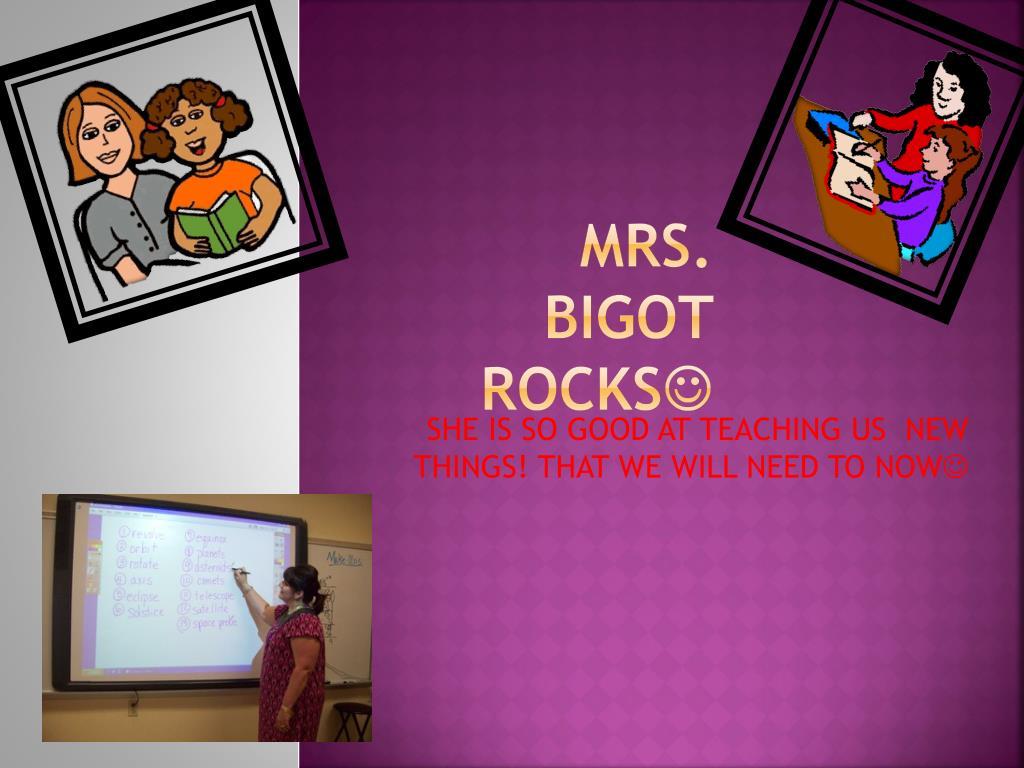 mrs bigot rocks