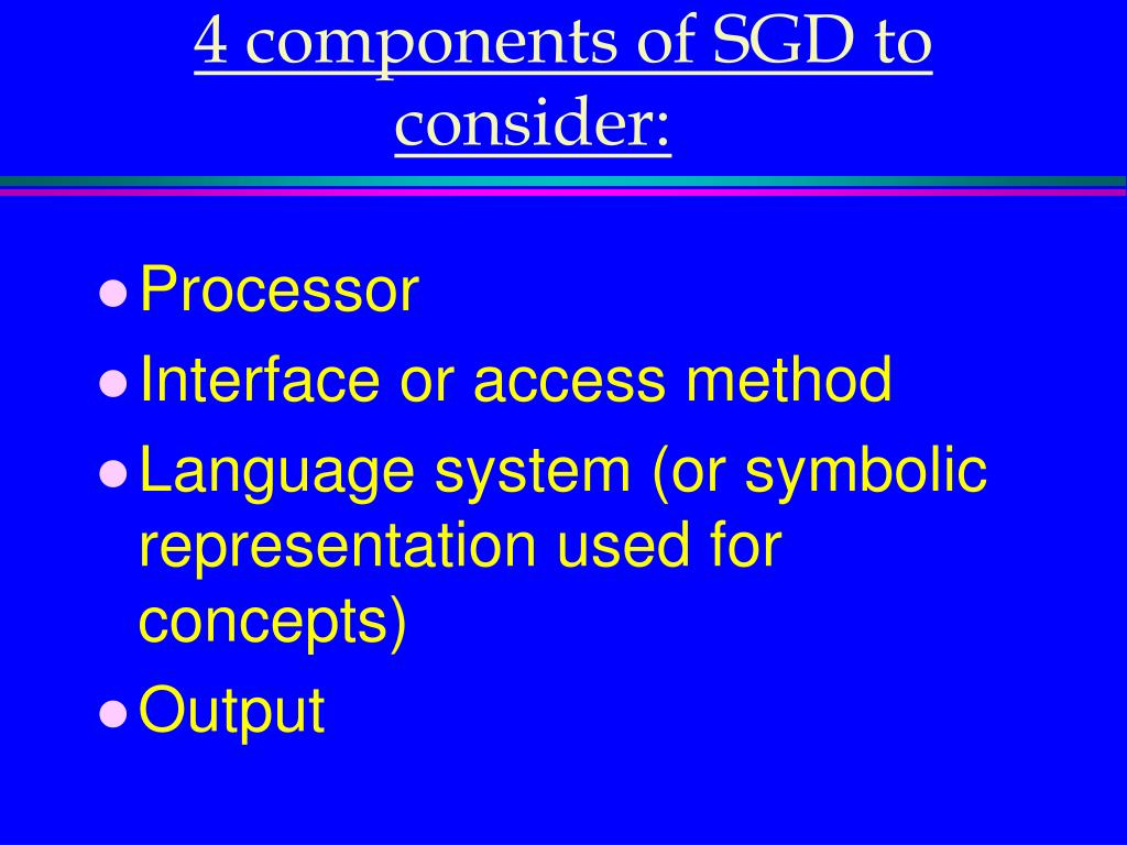 4 components of SGD to consider: