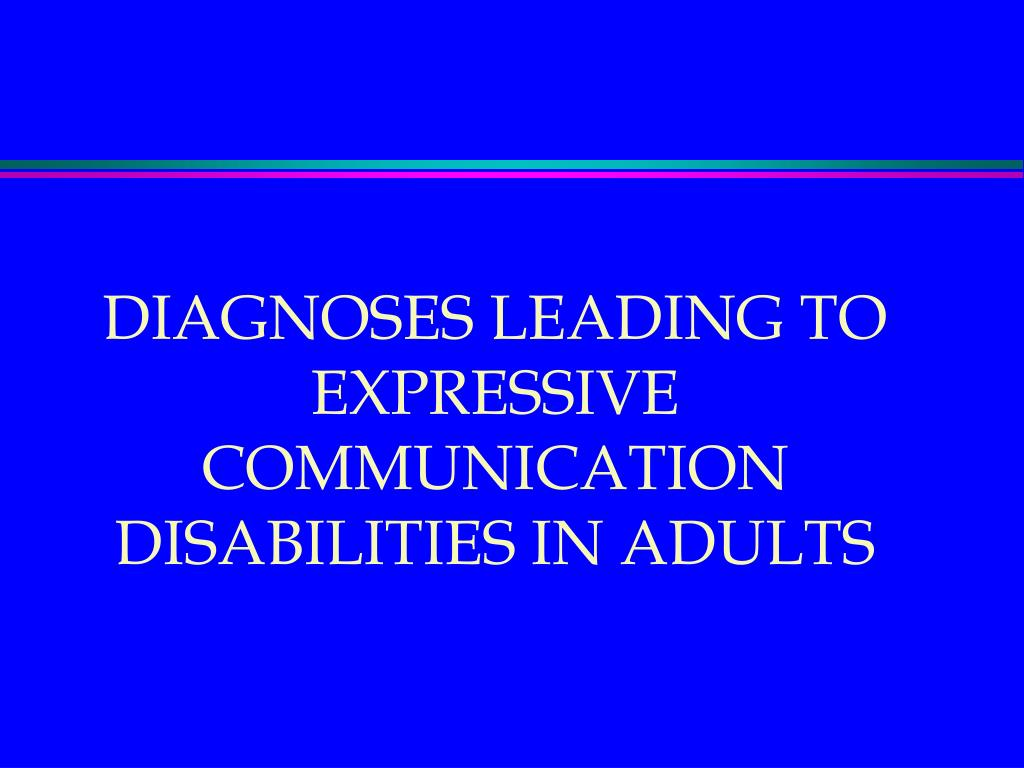DIAGNOSES LEADING TO EXPRESSIVE COMMUNICATION DISABILITIES IN ADULTS