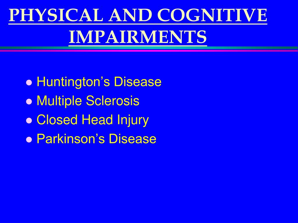 PHYSICAL AND COGNITIVE IMPAIRMENTS
