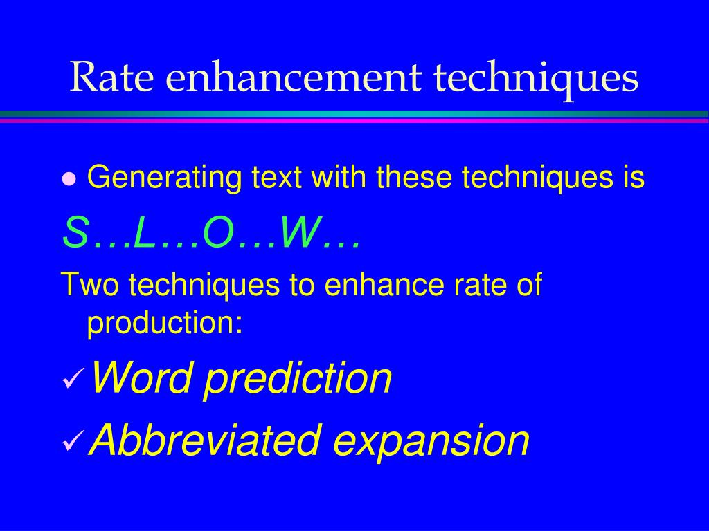 Rate enhancement techniques