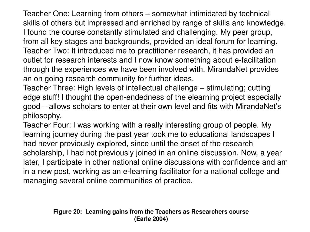 Teacher One: Learning from others – somewhat intimidated by technical skills of others but impressed and enriched by range of skills and knowledge. I found the course constantly stimulated and challenging. My peer group, from all key stages and backgrounds, provided an ideal forum for learning.