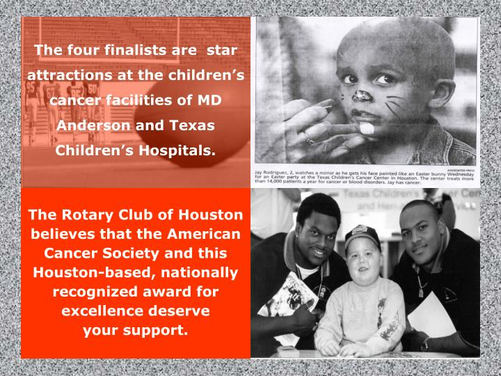 The four finalists are  star attractions at the children's cancer facilities of MD Anderson and Texas Children's Hospitals.