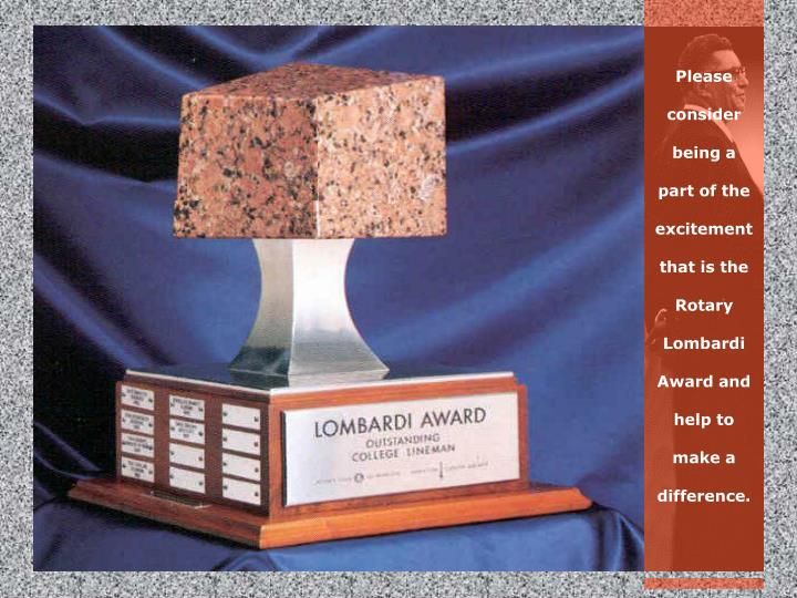 Please consider being a part of the excitement that is the Rotary Lombardi Award and help to make a difference.