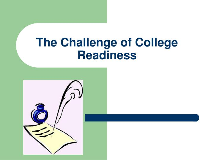The challenge of college readiness l.jpg