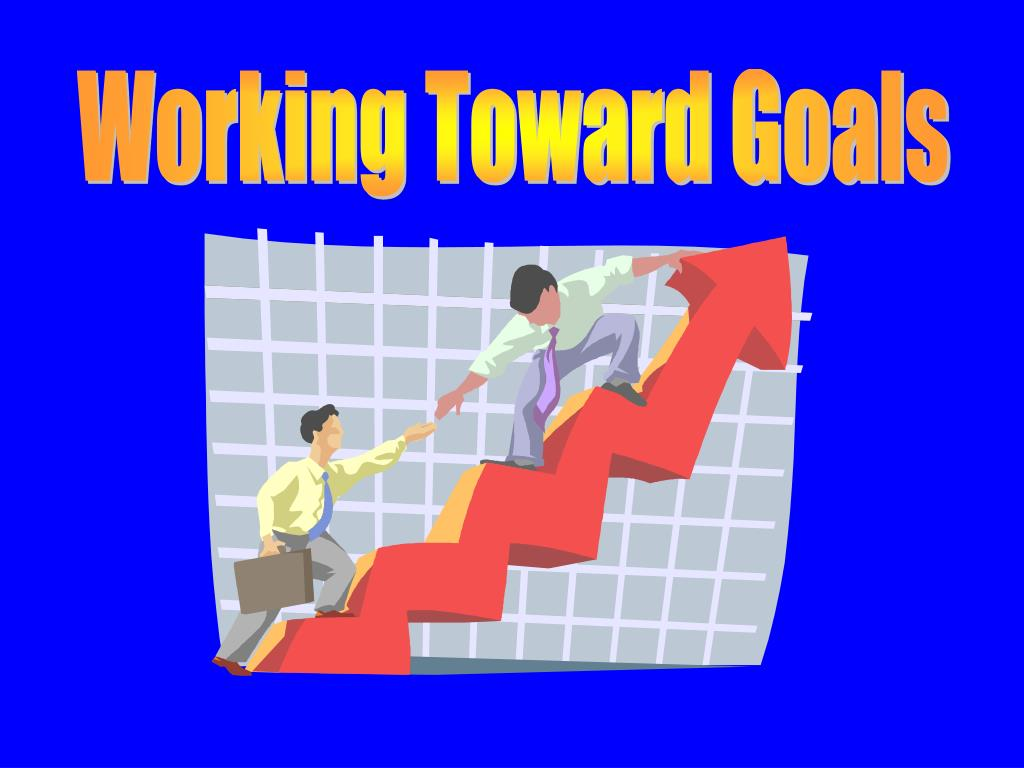Working Toward Goals