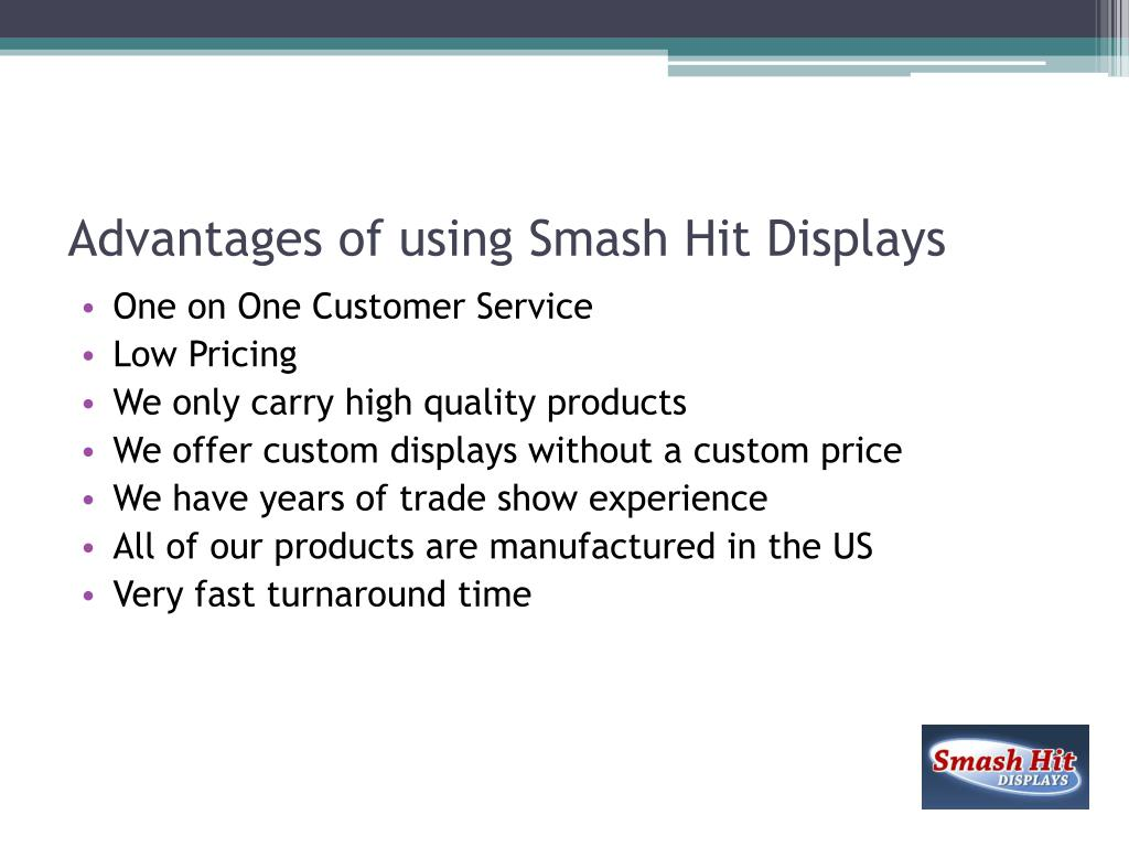 Advantages of using Smash Hit Displays