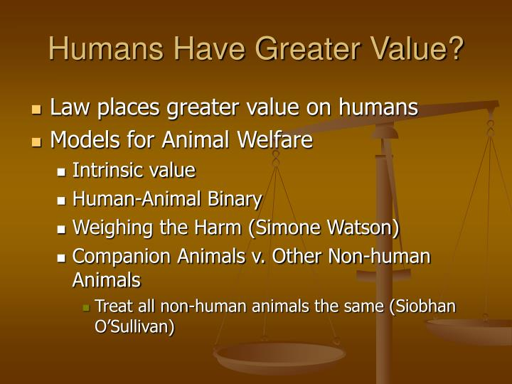 Humans have greater value