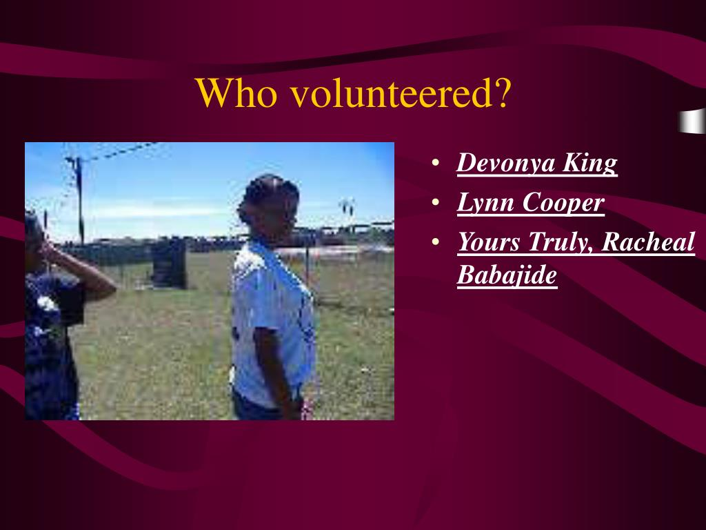 Who volunteered?