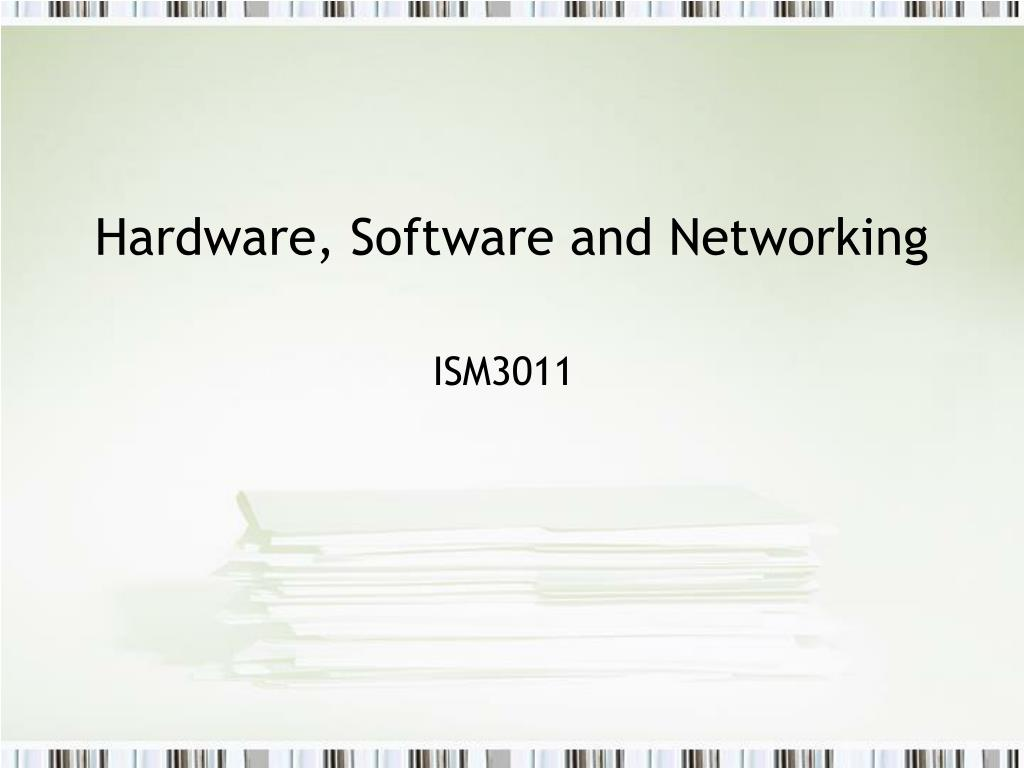 Hardware, Software and Networking