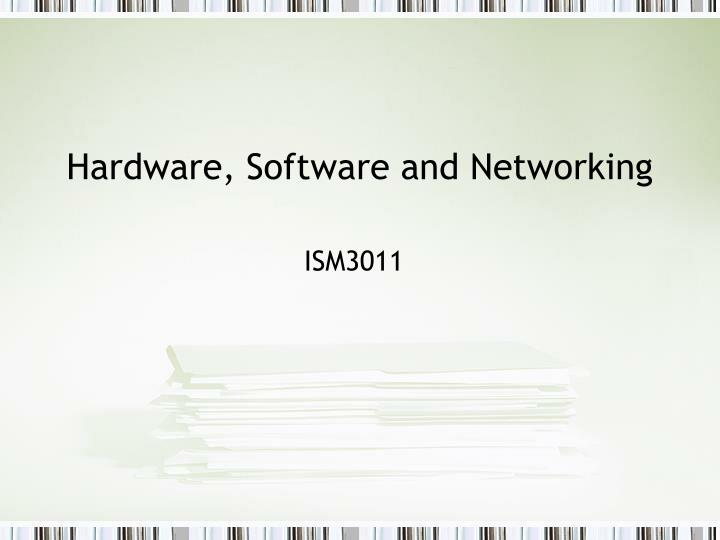 Hardware software and networking
