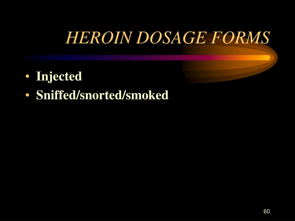 HEROIN DOSAGE FORMS