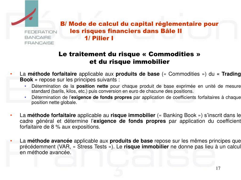 B/ Mode de calcul du capital réglementaire pour les risques financiers dans Bâle II
