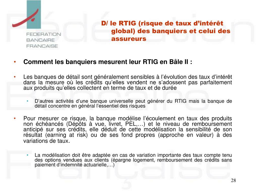 D/ le RTIG (risque de taux d'intérêt global) des banquiers et celui des assureurs