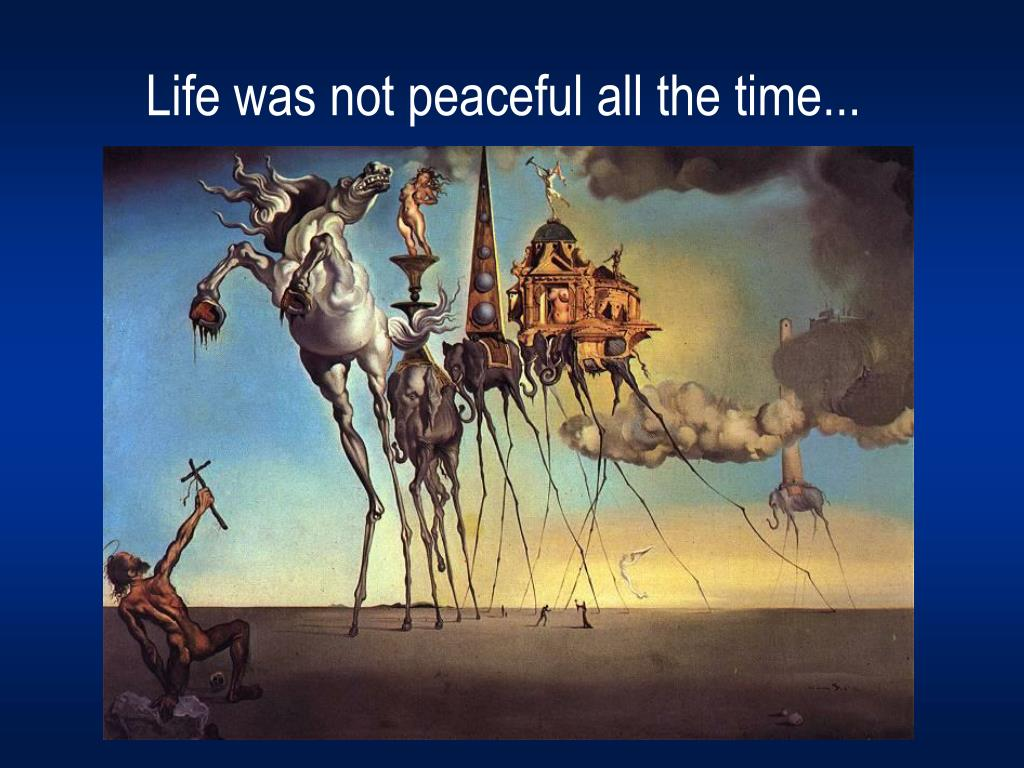 Life was not peaceful all the time...