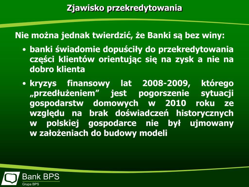 Nie można jednak twierdzić, że Banki są bez winy: