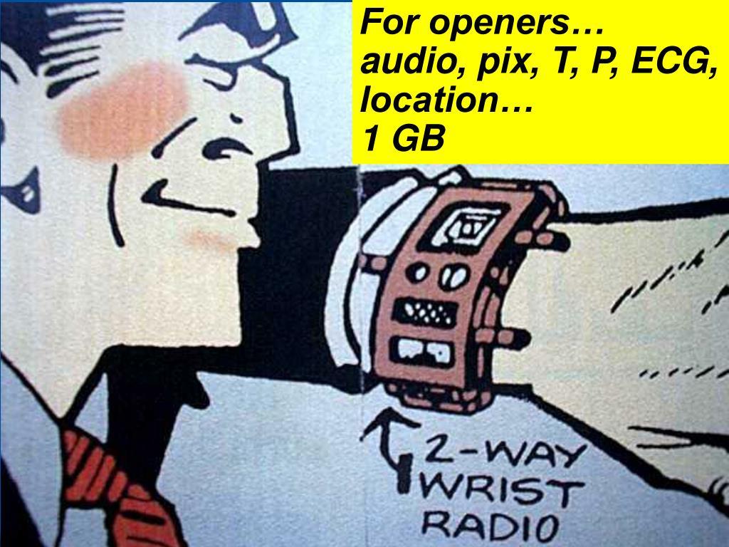 For openers… audio, pix, T, P, ECG, location…