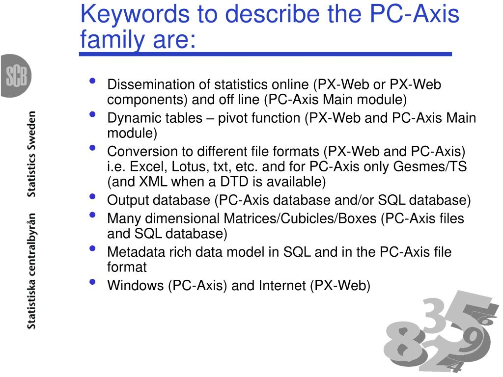 Keywords to describe the PC-Axis family are: