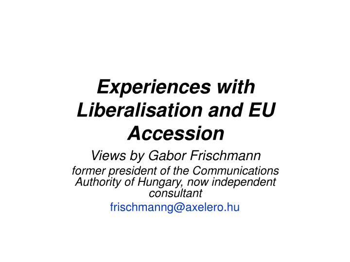 Experiences with liberalisation and eu accession