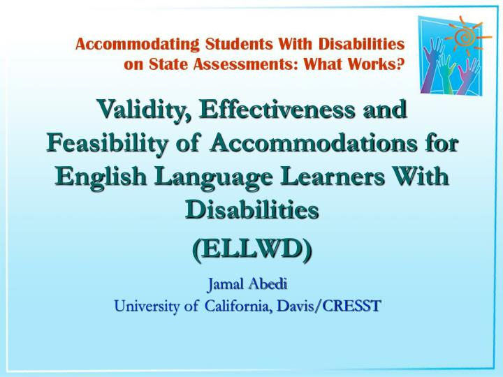 Validity, Effectiveness and Feasibility of Accommodations for English Language Learners With Disabil...