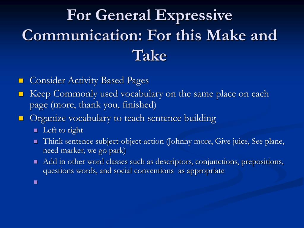 For General Expressive Communication: For this Make and Take