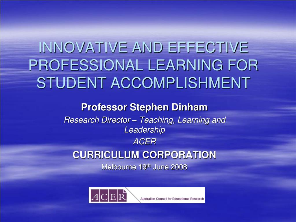 INNOVATIVE AND EFFECTIVE PROFESSIONAL LEARNING FOR STUDENT ACCOMPLISHMENT