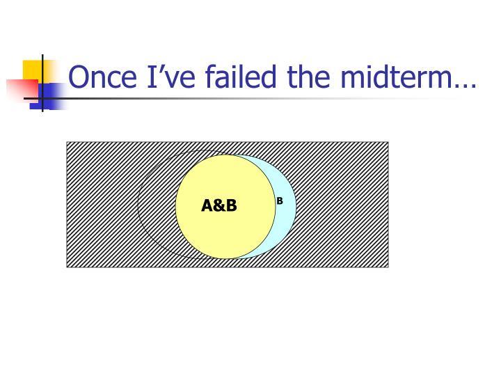 Once I've failed the midterm…