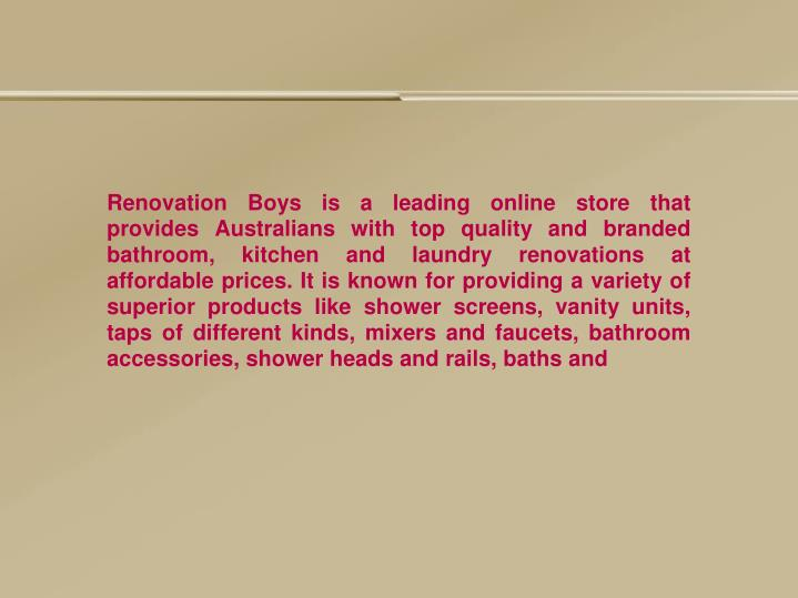 Renovation Boys is a leading online store that provides Australians with top quality and branded bat...