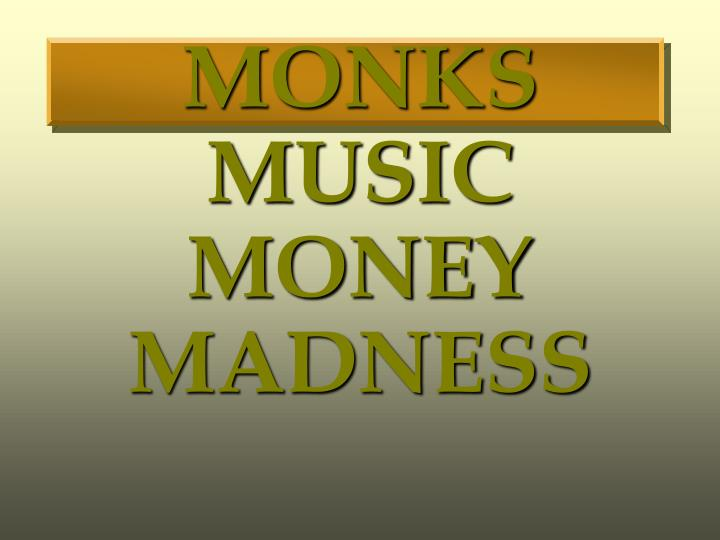 MONKS MUSIC MONEY MADNESS