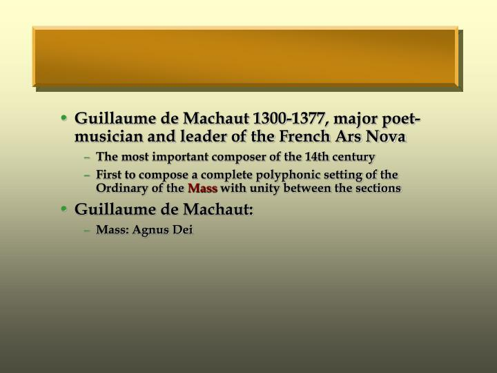 Guillaume de Machaut 1300-1377, major poet-musician and leader of the French Ars Nova