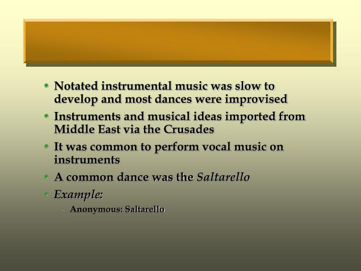 Notated instrumental music was slow to develop and most dances were improvised