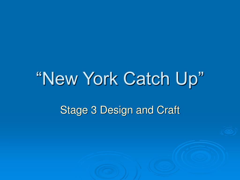 """New York Catch Up"""
