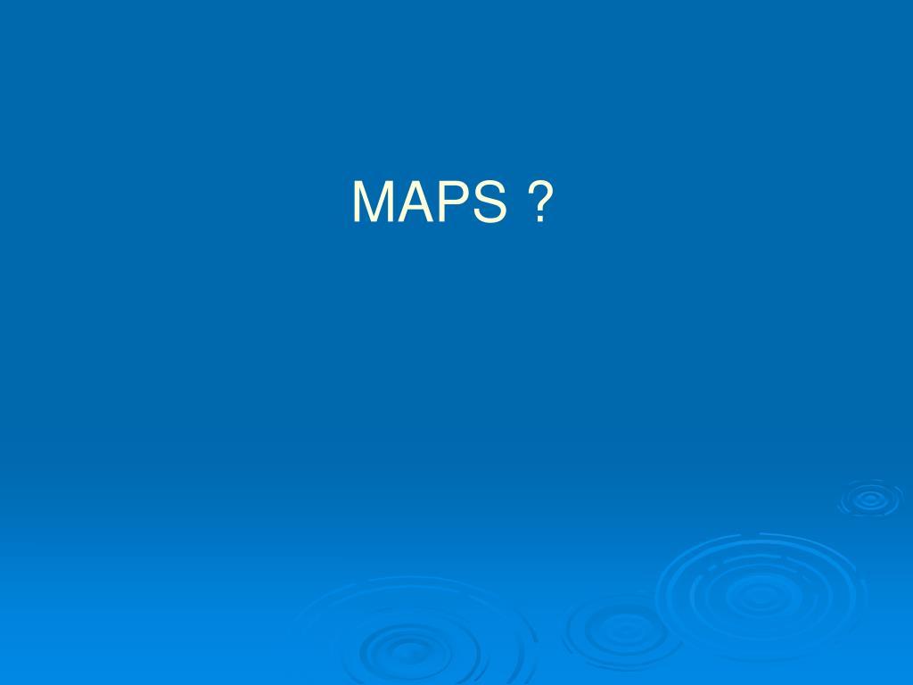 MAPS ?