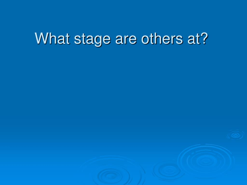 What stage are others at?