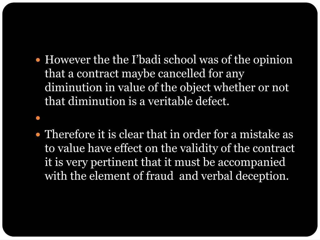 However the the I'badi school was of the opinion that a contract maybe cancelled for any diminution in value of the object whether or not that diminution is a veritable defect.