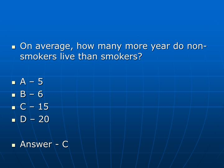 On average, how many more year do non-smokers live than smokers?