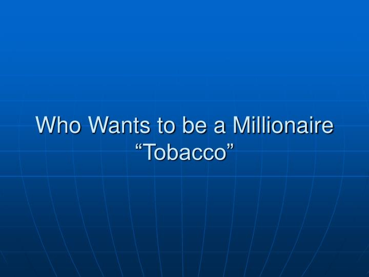 who wants to be a millionaire tobacco
