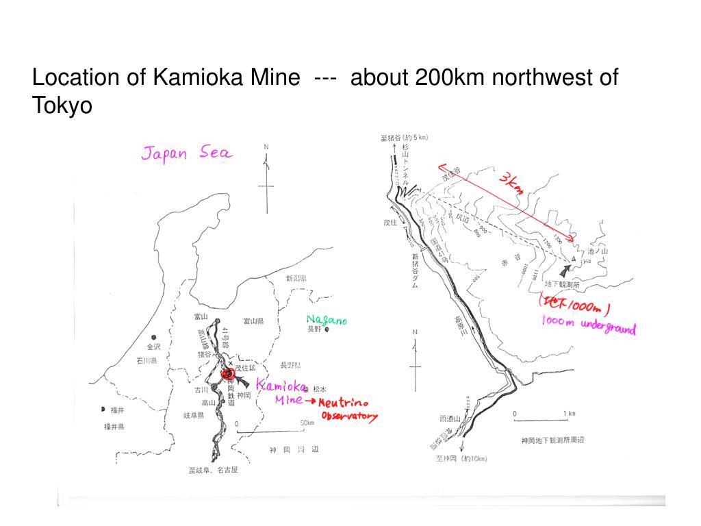 Location of Kamioka Mine  ---  about 200km northwest of Tokyo