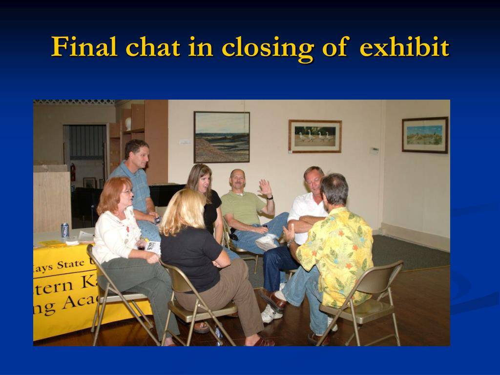 Final chat in closing of exhibit