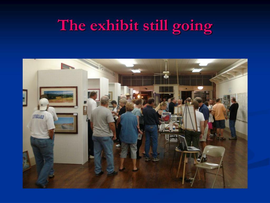 The exhibit still going
