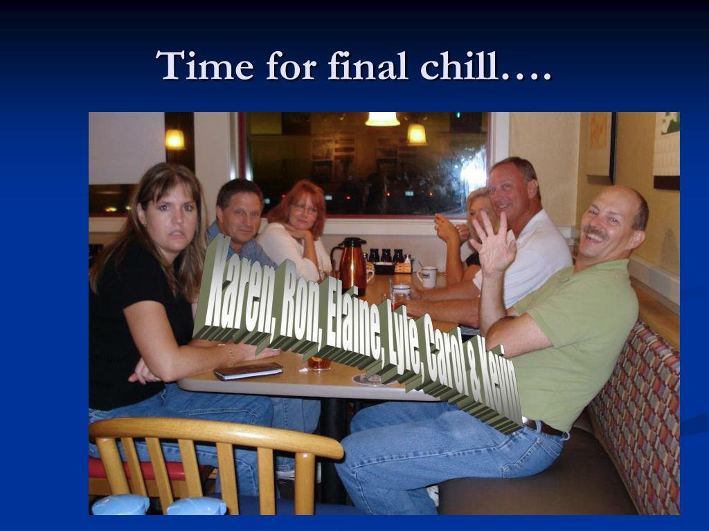 Time for final chill….