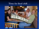 time for final chill