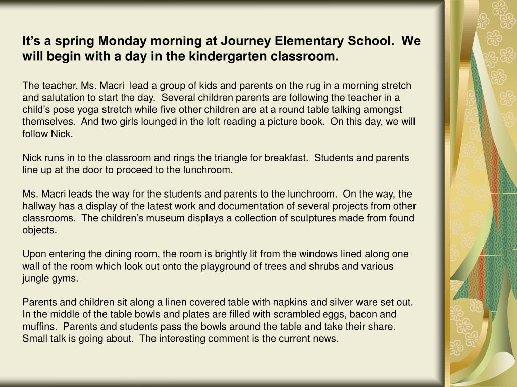 It's a spring Monday morning at Journey Elementary School.  We will begin with a day in the kindergarten classroom.