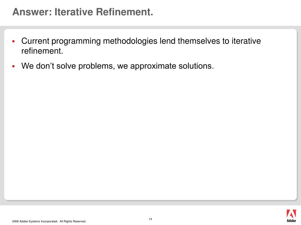 Answer: Iterative Refinement.